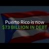 Puerto Rico is $73 billion in debt