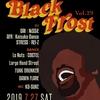 2019/7/27(土) BLACK FROST @木屋町West Harlem