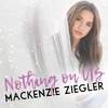 Mackenzie Ziegler の Nothing On Us 和訳