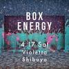 2021.4.17(SAT) 13:00-20:00 BOX ENERGY @ VIOLETTA