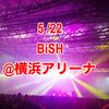 5/22 BiSH@横浜アリーナ セットリスト