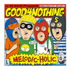 GOOD4NOTHING 『MELODIC-HOLIC』 (2017)