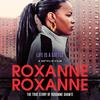 ロクサーヌ、ロクサーヌ ( Roxanne Roxanne )