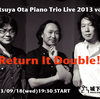 "Tetsuya Ota Piano Trio Live 2013 vol.3 ""Return It Double!"" & Machi No Bunkasai"