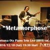 "Tetsuya Ota Piano Trio Live 2016 vol.4 ""Metamorphose"""
