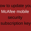 How to update your McAfee mobile security subscription key