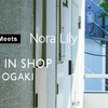 Nora Lily   SHOP IN SHOP  大垣店にOPEN!!