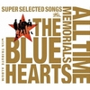 THE BLUE HEARTS 30th ANNIVERSARY ALL TIME MEMORIALS ~SUPER SELECTED SONGS~ / THE BLUE HEARTS (2015 FLAC)