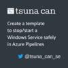 Azure Pipelines で Windows サービスの停止/開始を安全に行うテンプレートを作る
