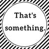 """【海外ドラマ英語】会話でこなれた受け答えをしたいアナタへ、""""That's something."""""""