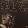 3 BLIND MICE/ART BLAKEY AND THE JAZZ MESSENGERS