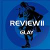 【音楽】GLAY、『REVIEW II ~BEST OF GLAY~』発売日決定