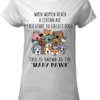 Cute When women reach a certain age they start to collect dogs this is know as the many paws shirt