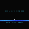 「A WATER PIPE」