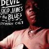 I'd Rather be the DEVIL: SKip JAMES + the BLUES
