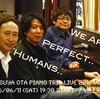 "Tetsuya Ota Piano Trio Live 2016 vol.2 "" WE ARE.. PERFECT..HUMANS.."""