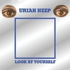 Uriah Heep - Look at Yourself:対自核 -