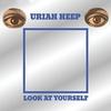 Uriah Heep - Look at Yourself:対自核 -