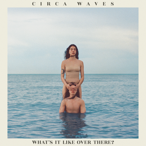 Circa Waves『What's It Like Over There?』