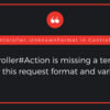 【エラー】Controller#Action is missing a template for this request format and variant.の解決法