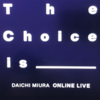【75】DAICHI MIURA Online Live The Choice is