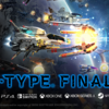 『R-TYPE FINAL2』の発売日が4月29日に決定!限定版やグッズBOXも発表に!