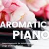 【配信アルバム】癒しの眠り アロマリラックスピアノBGM -ヨガや瞑想、マインドフルネス-