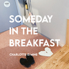 Charlotte is Mine - SOMEDAY IN THE BREAKFAST (new stock)