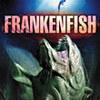 映画感想:「フランケンフィッシュ」(35点/生物パニック・やや地雷)