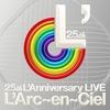 25th L'Anniversary LIVE / L'Arc〜en〜Ciel (2018 ハイレゾ Amazon Music HD)