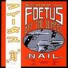 Foetus / Nail