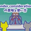 1分で覚える「under consideration」の意味と使い方