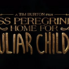 ティム・バートン最新作「Miss Peregrine's Home for Peculiar Children」