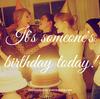It's Someone's Birthday Today! ~ Birthdays