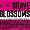 We are BRAVE BROSSOMS