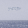 Cloud Nothings / Life Without Sound