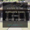 Visited to the Elephanta Caves. It was a rip off island!?