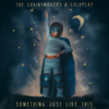The Chainsmokers ft. Coldplay - Something Just Like Thisの歌詞和訳で覚える英語表現『(普通の恋)こんなんが欲しかった』