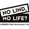 「LINDBERG 30th Anniversary Tour 『 NO LIND, NO LIFE ? 』」セットリスト