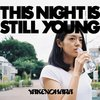やけのはら 「THIS NIGHT IS STILL YOUNG」
