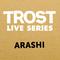 ARASHI - Trost Live Series 001