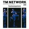 humansystem / TM NETWORK (1987 FLAC)