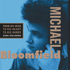 Mike Bloomfield, From His Head to His Heart to His Hands