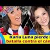 Karla Luna de LAS LAVANDERAS PERDI? LA LUCHA contra el C?NCER / QEPD