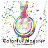 「Colorful Monster」  Little Glee Monster