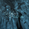 Caves of glass / Caves of glass