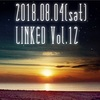 2018.08.04(sat)LINKED Vol.12を終えて・・・。