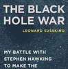 『The Black Hole war:  My Battle with	Stephen Hawking to Make the World Safe for Quantum Mechanics』Leonard Susskind(Little Brown)