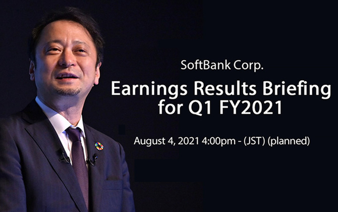 SoftBank Corp. to Hold Earnings Results Briefing for Q1 FY2021. Live Streaming Starts at 4pm (JST)