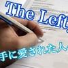 【The Lefty】左手に愛された人々、レフティ。